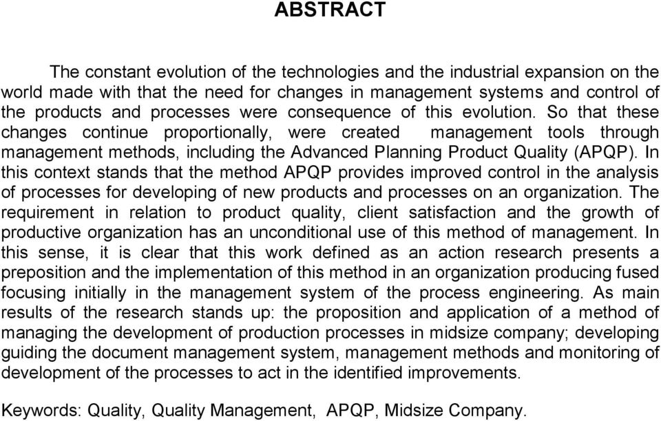 In this context stands that the method APQP provides improved control in the analysis of processes for developing of new products and processes on an organization.