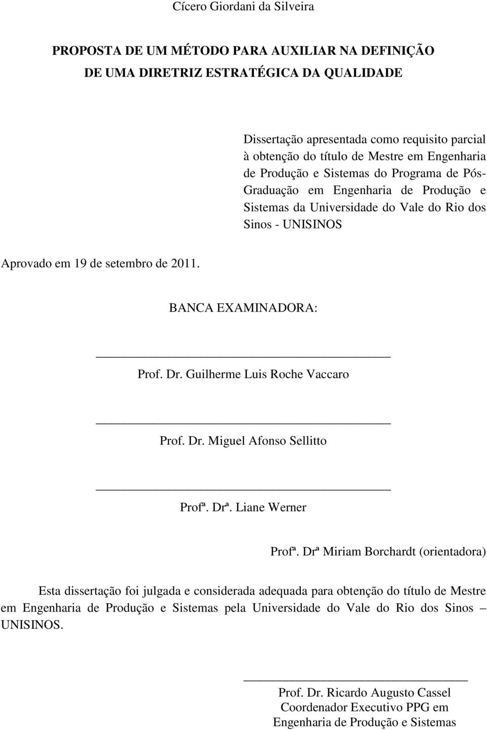 BANCA EXAMINADORA: Prof. Dr. Guilherme Luis Roche Vaccaro Prof. Dr. Miguel Afonso Sellitto Profª. Drª. Liane Werner Profª.