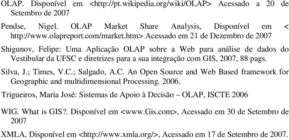 88 pags. Silva, J.; Times, V.C.; Salgado, A.C. An Open Source and Web Based framework for Geographic and multidimensional Processing. 2006.