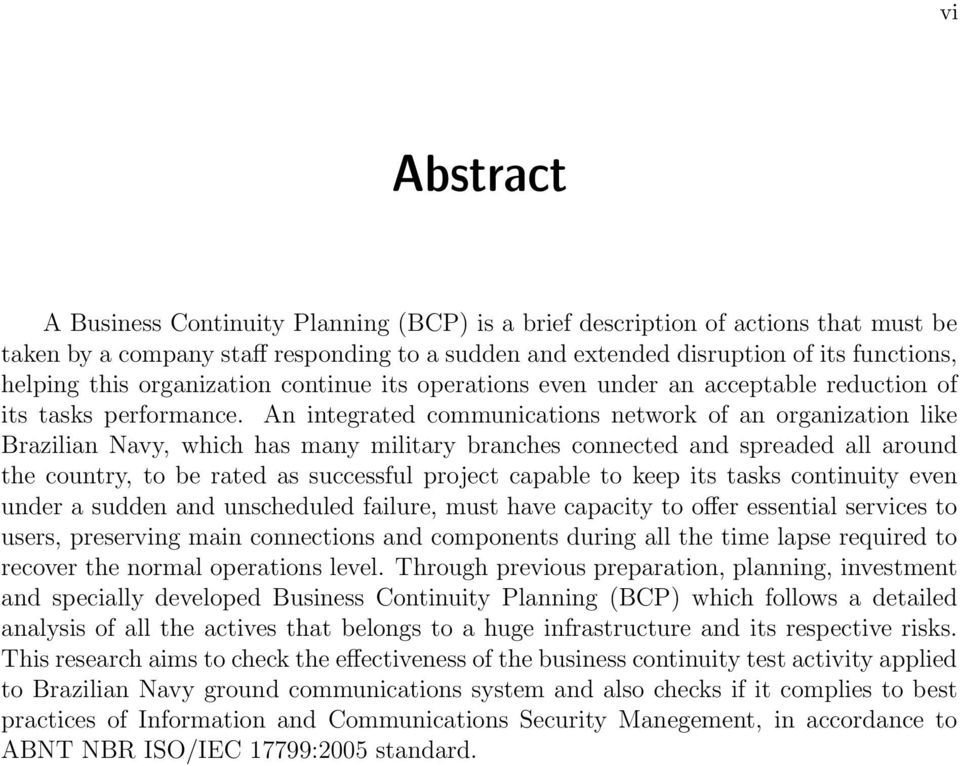 An integrated communications network of an organization like Brazilian Navy, which has many military branches connected and spreaded all around the country, to be rated as successful project capable