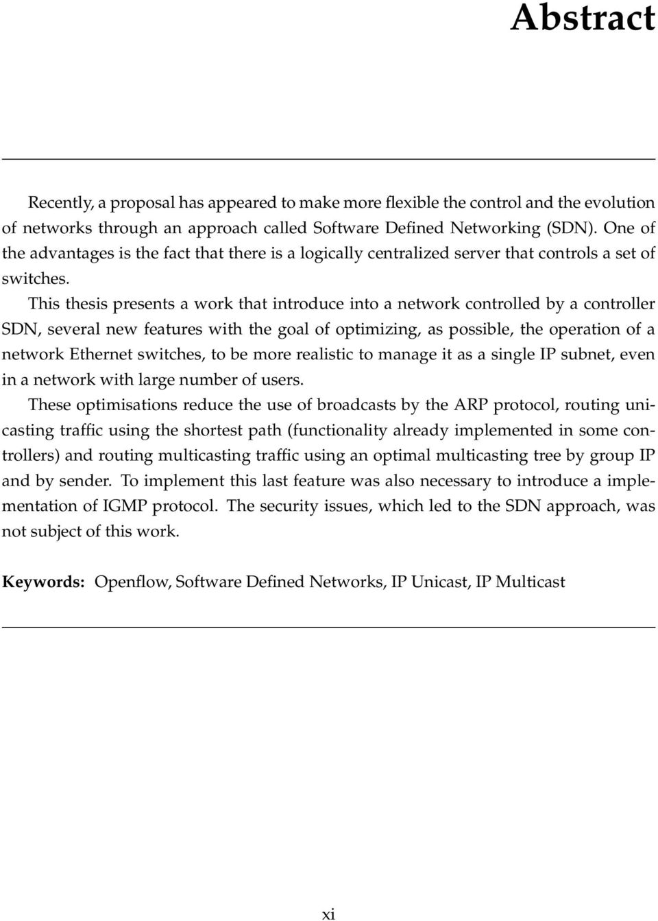 This thesis presents a work that introduce into a network controlled by a controller SDN, several new features with the goal of optimizing, as possible, the operation of a network Ethernet switches,