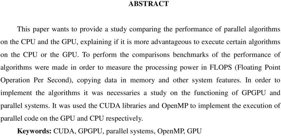To perform the comparisons benchmarks of the performance of algorithms were made in order to measure the processing power in FLOPS (Floating Point Operation Per Second), copying