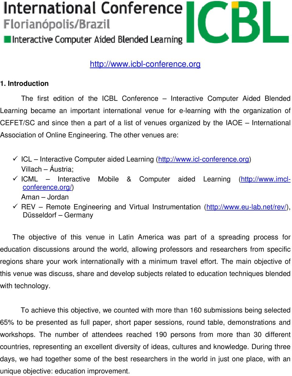 then a part of a list of venues organized by the IAOE International Association of Online Engineering. The other venues are: ICL Interactive Computer aided Learning (http://www.icl-conference.