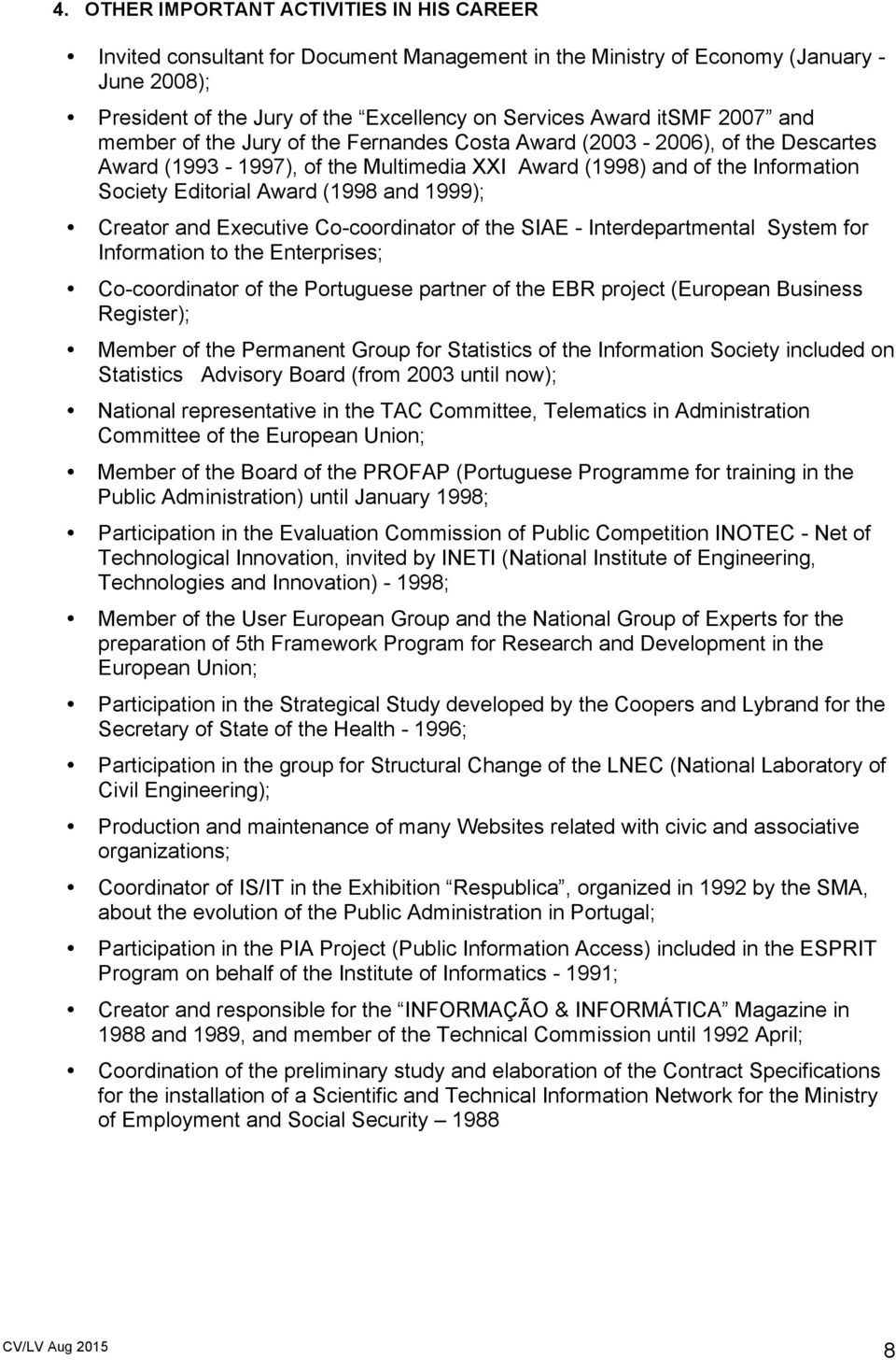 and 1999); Creator and Executive Co-coordinator of the SIAE - Interdepartmental System for Information to the Enterprises; Co-coordinator of the Portuguese partner of the EBR project (European