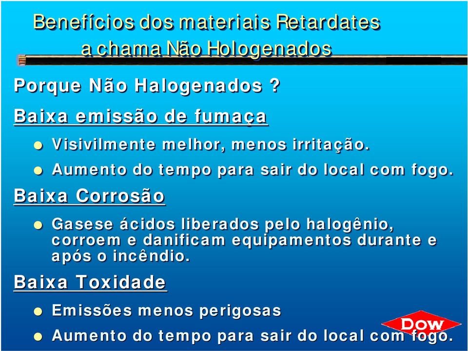 Aumento do tempo para sair do local com fogo.