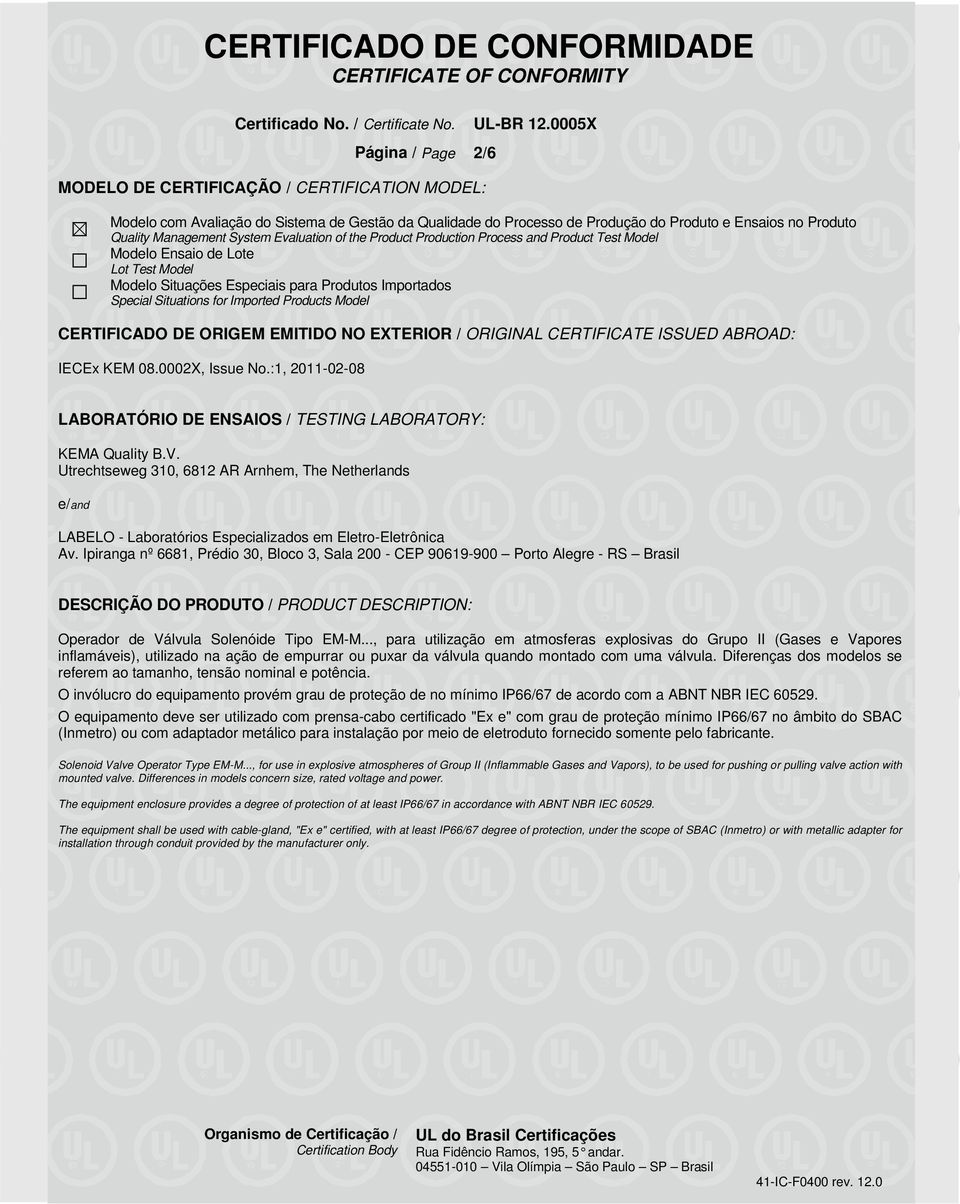 Products Model CERTIFICADO DE ORIGEM EMITIDO NO EXTERIOR / ORIGINAL CERTIFICATE ISSUED ABROAD: IECEx KEM 08.0002X, Issue No.:1, 2011-02-08 LABORATÓRIO DE ENSAIOS / TESTING LABORATORY: KEMA Quality B.