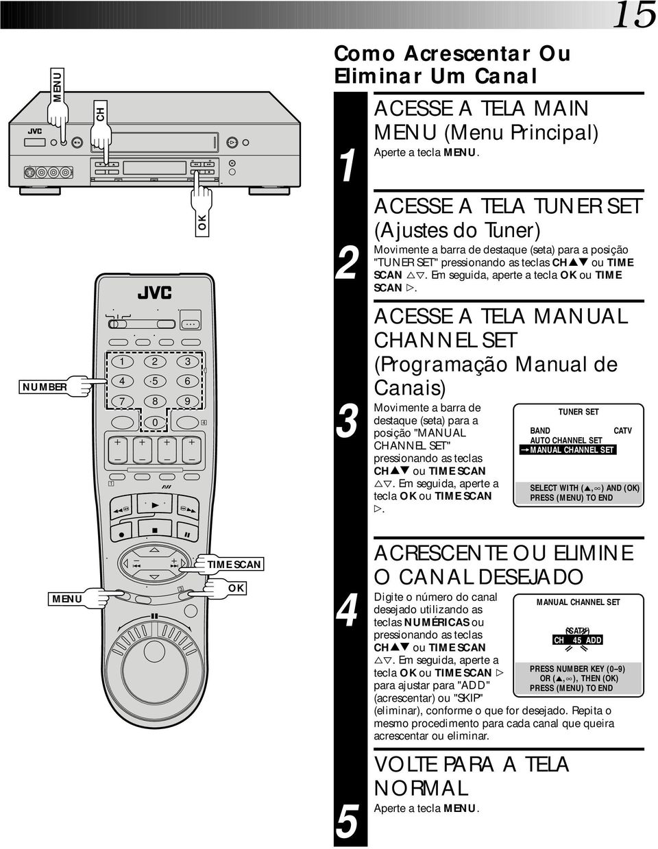 "ACESSE A TELA MANUAL CHANNEL SET (Programação Manual de Canais) a barra de destaque (seta) para a posição ""MANUAL CHANNEL SET"" pressionando as teclas CH ou TIME SCAN %fi."
