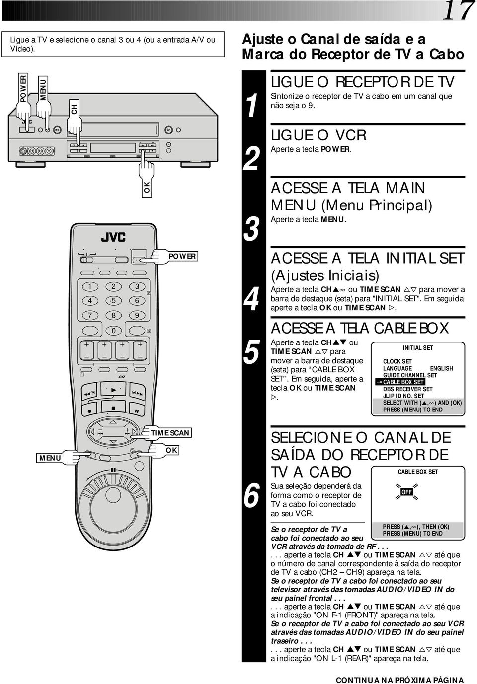 LIGUE O VCR a tecla POWER. ACESSE A TELA MAIN (Menu Principal) a tecla.