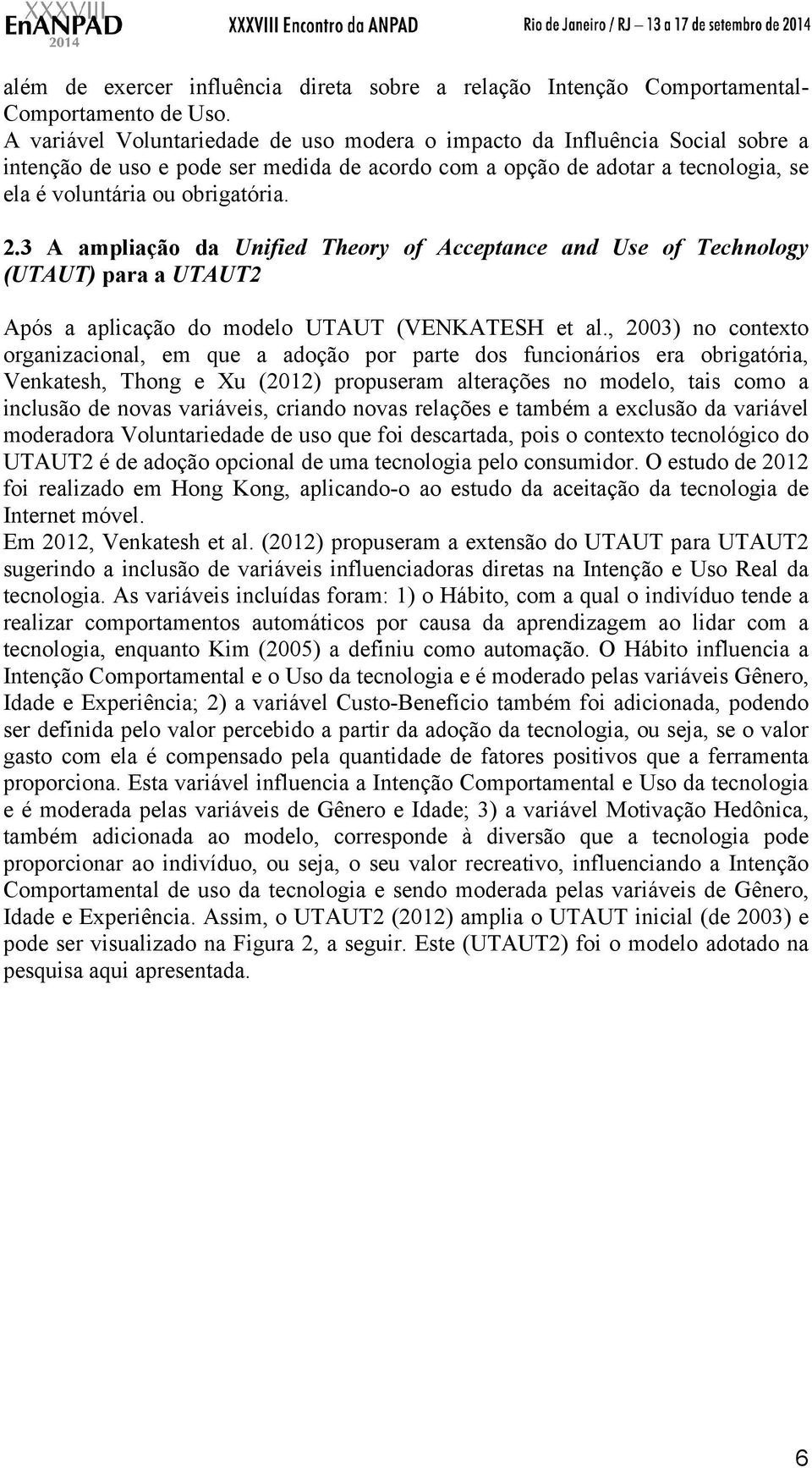 3 A ampliação da Unified Theory of Acceptance and Use of Technology (UTAUT) para a UTAUT2 Após a aplicação do modelo UTAUT (VENKATESH et al.