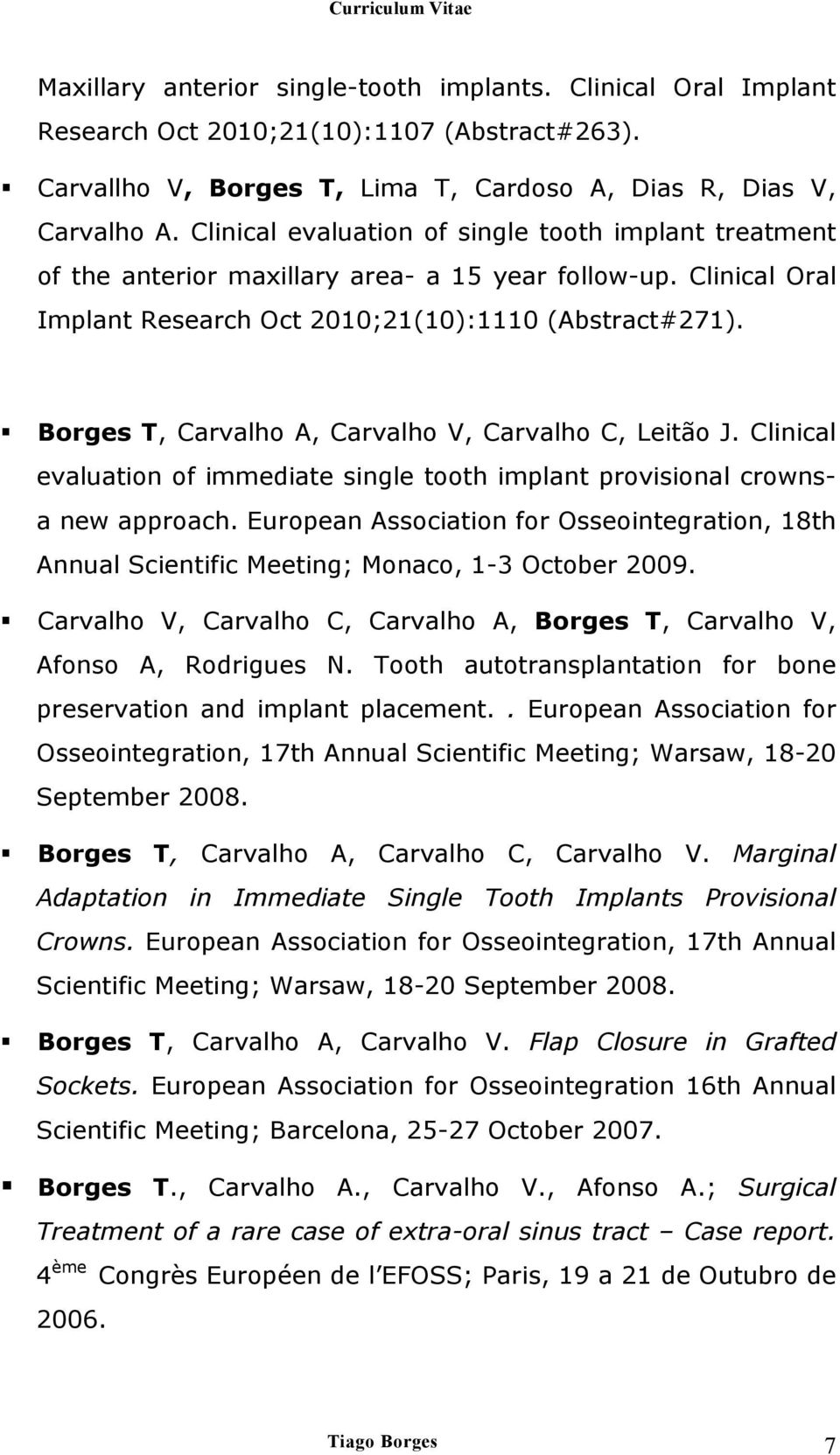 Borges T, Carvalho A, Carvalho V, Carvalho C, Leitão J. Clinical evaluation of immediate single tooth implant provisional crownsa new approach.