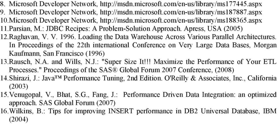 Loading the Data Warehouse Across Various Parallel Architectures. In Proceedings of the 22th international Conference on Very Large Data Bases, Morgan Kaufmann, San Francisco (1996) 13. Rausch, N.A. and Wills, N.