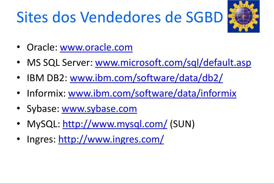 ibm.com/software/data/db2/ Informix: www.ibm.com/software/data/informix Sybase: www.