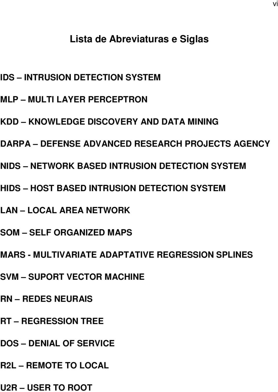 INTRUSION DETECTION SYSTEM LAN LOCAL AREA NETWORK SOM SELF ORGANIZED MAPS MARS - MULTIVARIATE ADAPTATIVE REGRESSION