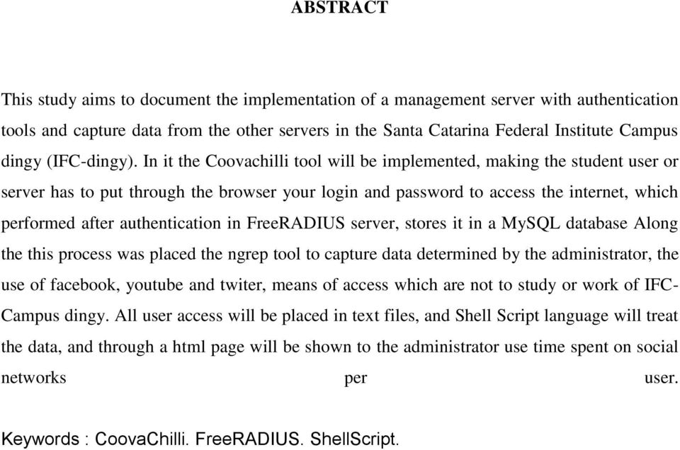 In it the Coovachilli tool will be implemented, making the student user or server has to put through the browser your login and password to access the internet, which performed after authentication