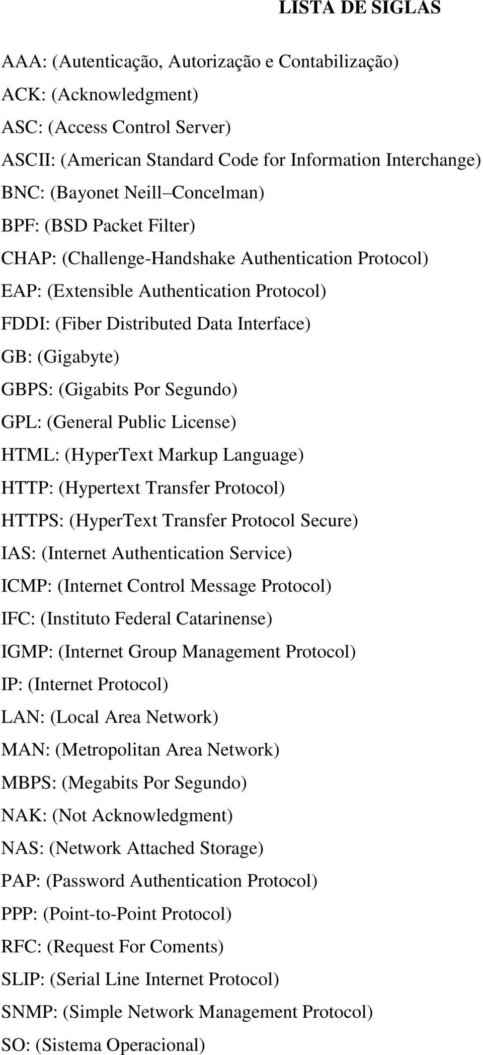 (Gigabits Por Segundo) GPL: (General Public License) HTML: (HyperText Markup Language) HTTP: (Hypertext Transfer Protocol) HTTPS: (HyperText Transfer Protocol Secure) IAS: (Internet Authentication