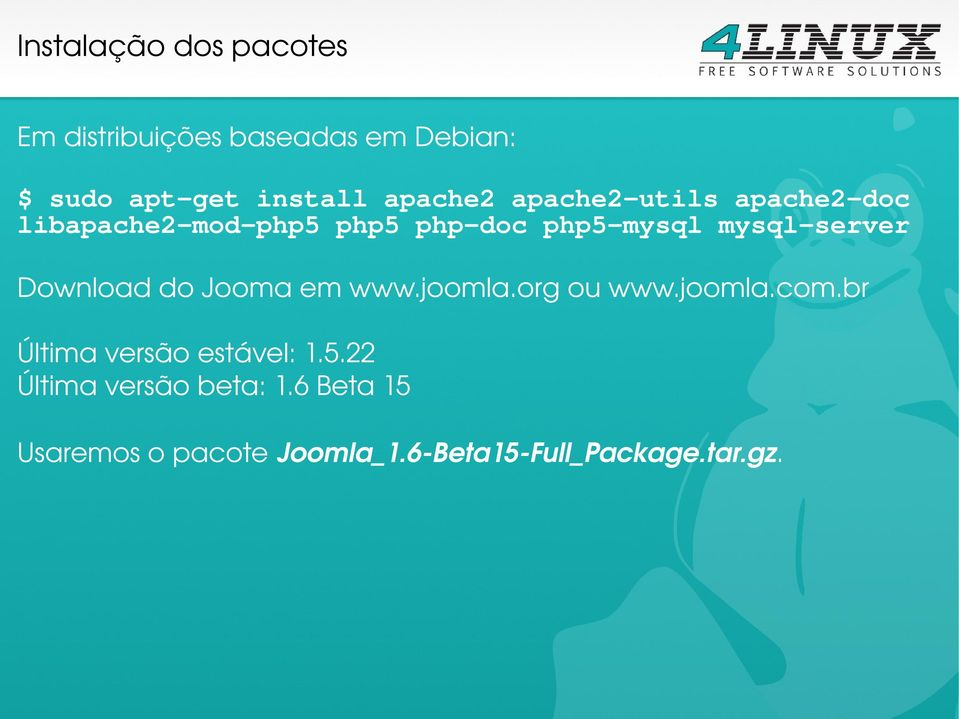 mysql-server Download do Jooma em www.joomla.org ou www.joomla.com.