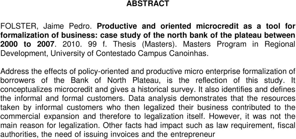 Address the effects of policy-oriented and productive micro enterprise formalization of borrowers of the Bank of North Plateau, is the reflection of this study.