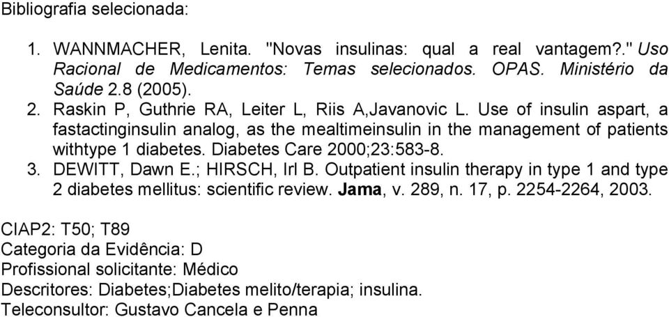 Use of insulin aspart, a fastactinginsulin analog, as the mealtimeinsulin in the management of patients withtype 1 diabetes. Diabetes Care 2000;23:583-8. 3.