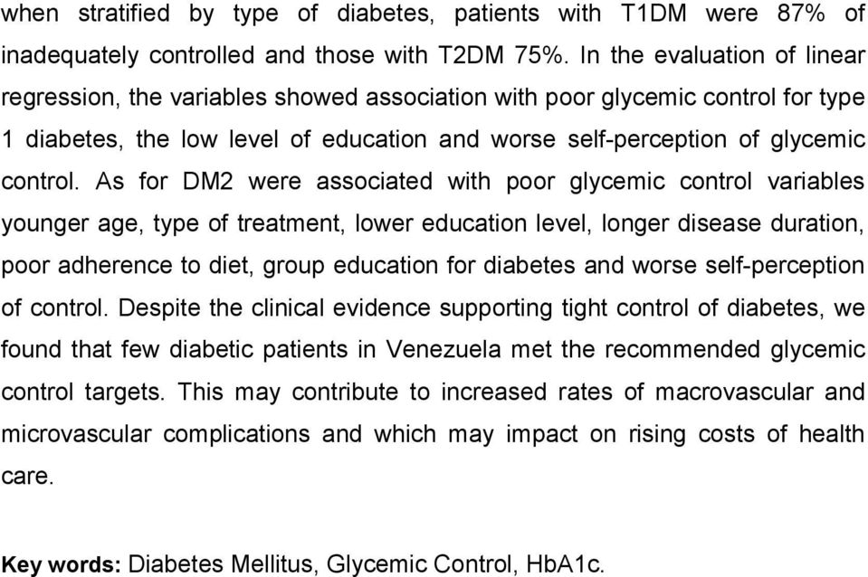 As for DM2 were associated with poor glycemic control variables younger age, type of treatment, lower education level, longer disease duration, poor adherence to diet, group education for diabetes