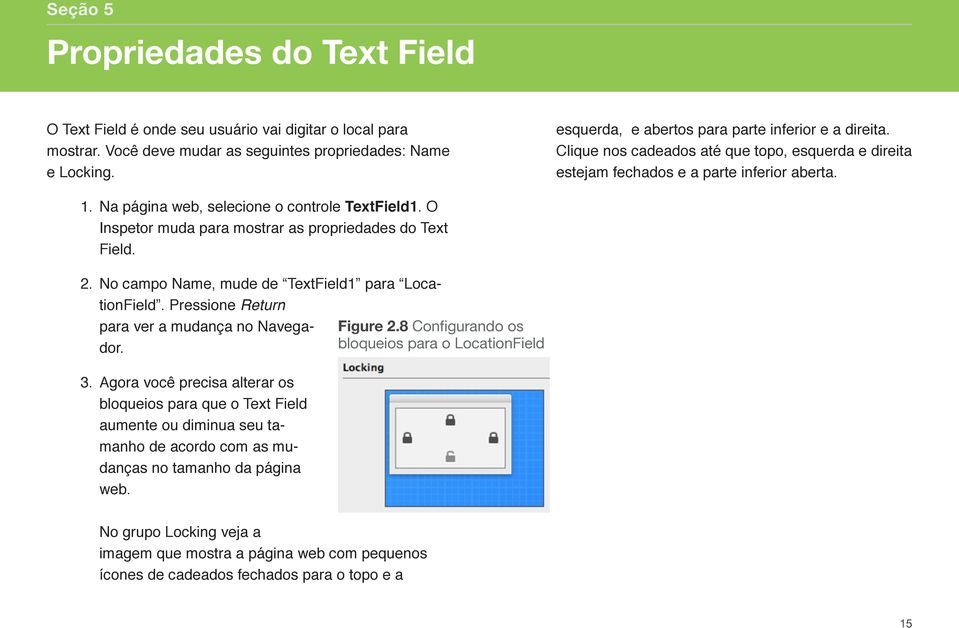 O Inspetor muda para mostrar as propriedades do Text Field. 2. No campo Name, mude de TextField1 para LocationField. Pressione Return para ver a mudança no Navegador. 3.