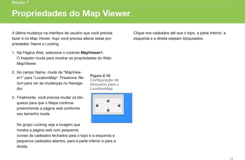 O Inspetor muda para mostrar as propriedades do Web- MapViewer. 2. No campo Name, mude de MapViewer1 para LocationMap. Pressione Return para ver as mudanças no Navegador. Figure 2.