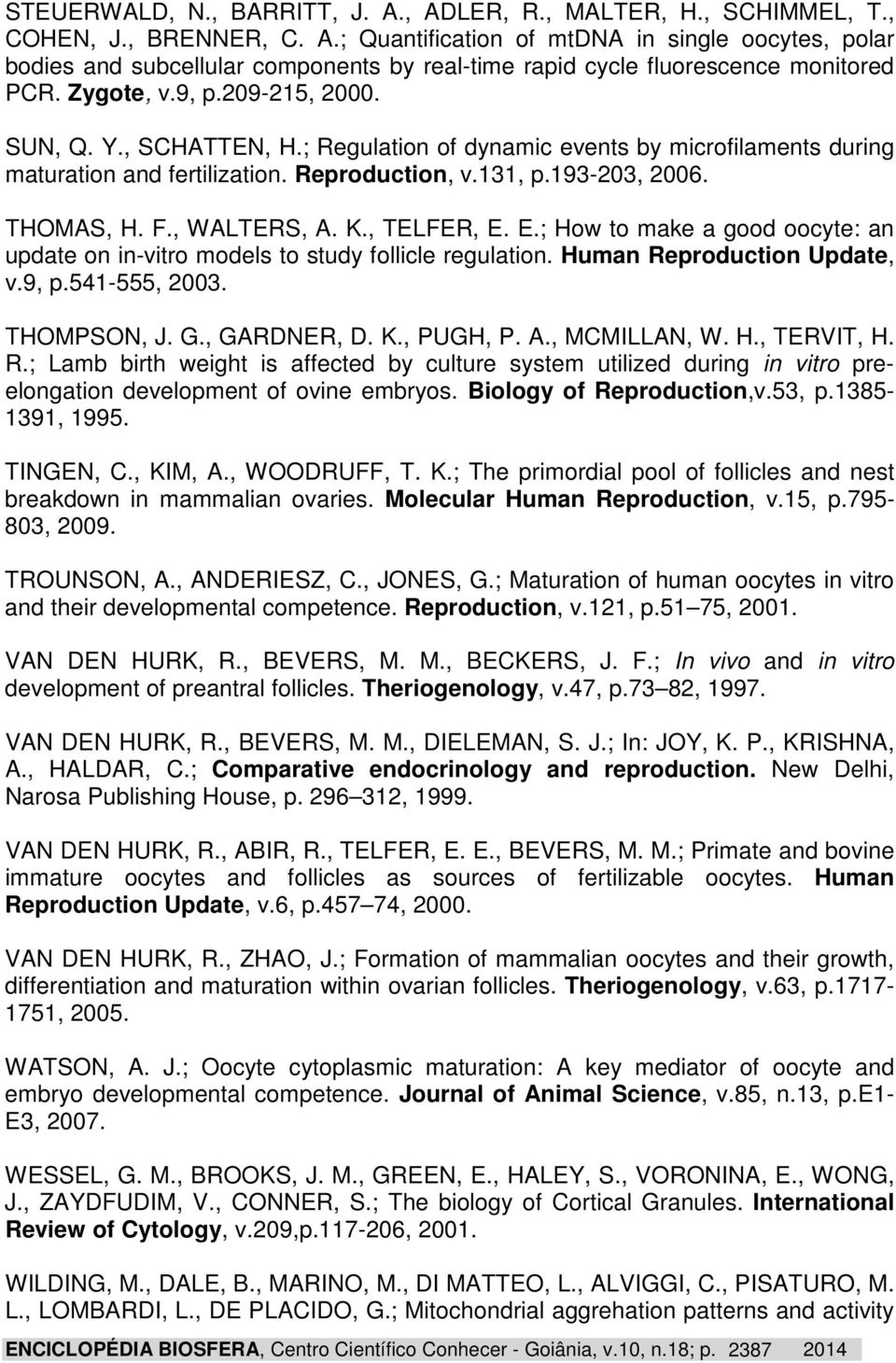 , WALTERS, A. K., TELFER, E. E.; How to make a good oocyte: an update on in-vitro models to study follicle regulation. Human Reproduction Update, v.9, p.541-555, 2003. THOMPSON, J. G., GARDNER, D. K., PUGH, P.