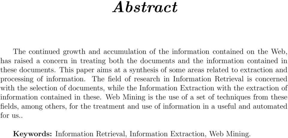 The field of research in Information Retrieval is concerned with the selection of documents, while the Information Extraction with the extraction of information contained