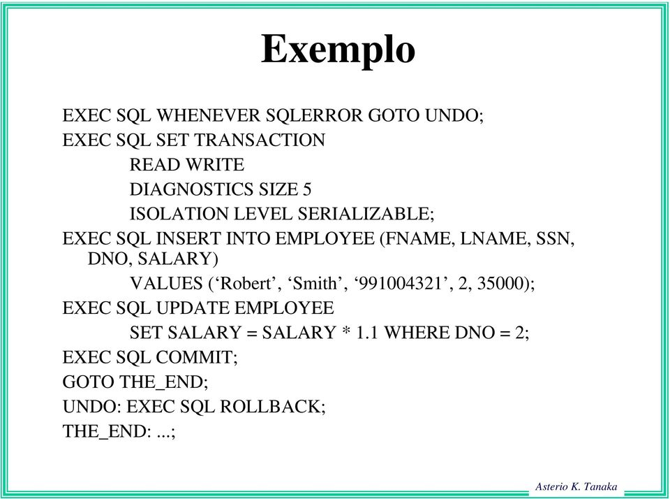 SALARY) VALUES ( Robert, Smith, 991004321, 2, 35000); EXEC SQL UPDATE EMPLOYEE SET SALARY =