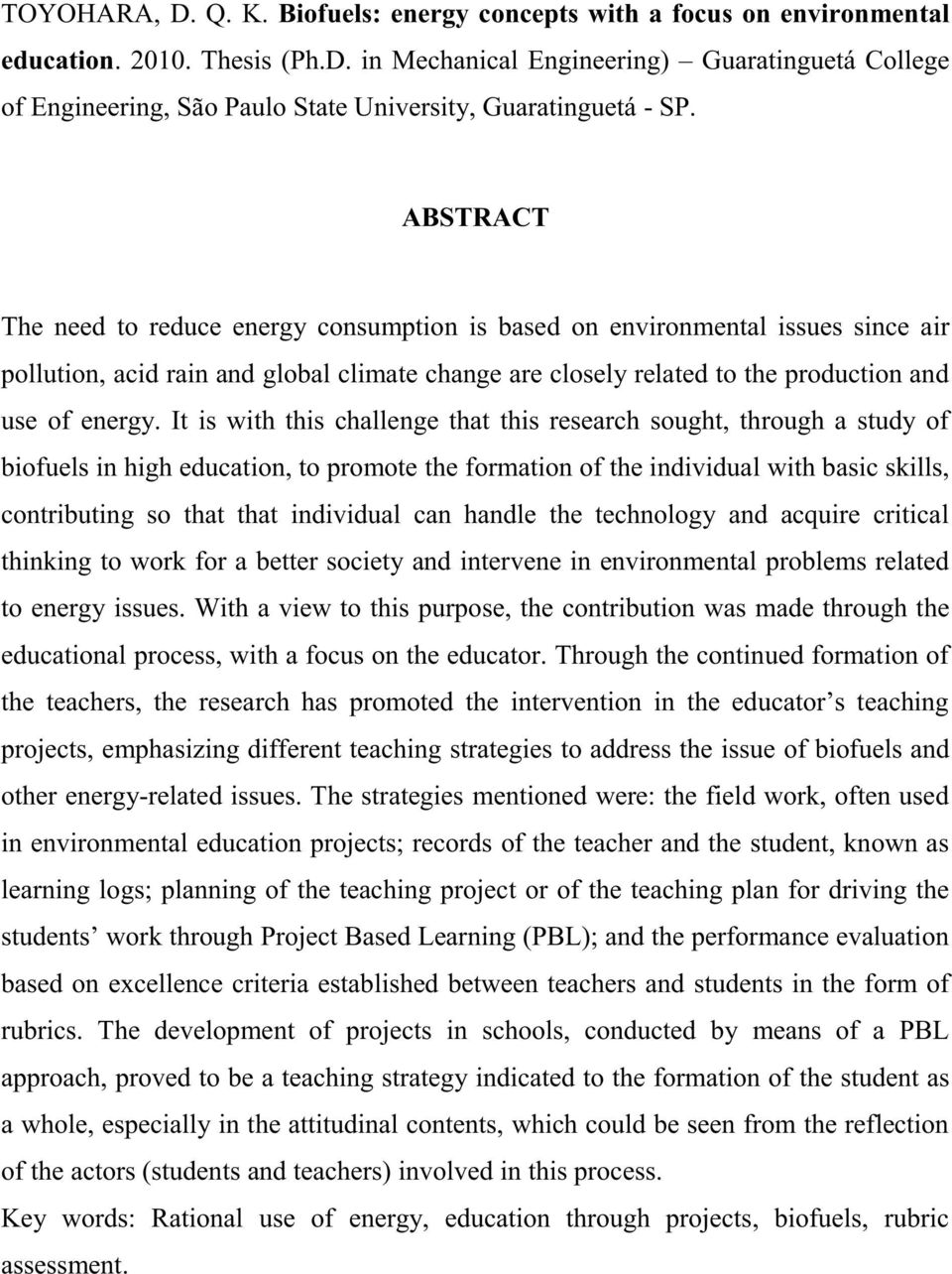 It is with this challenge that this research sought, through a study of biofuels in high education, to promote the formation of the individual with basic skills, contributing so that that individual