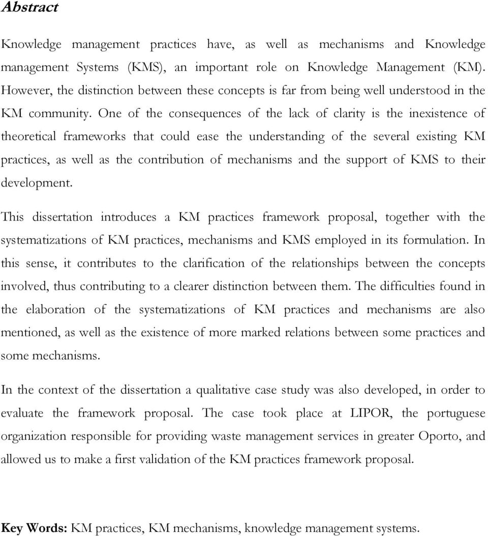 One of the consequences of the lack of clarity is the inexistence of theoretical frameworks that could ease the understanding of the several existing KM practices, as well as the contribution of