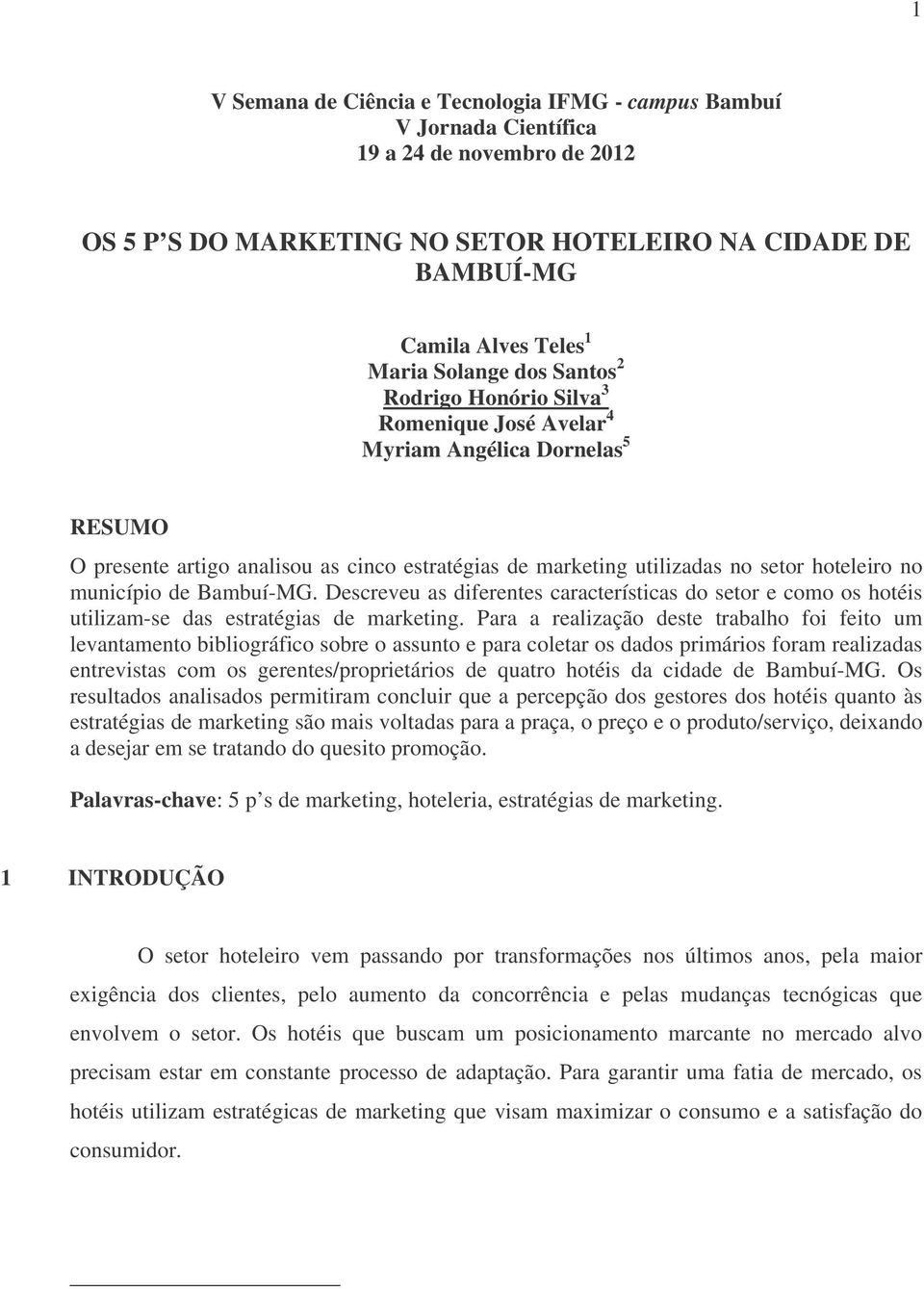 Descreveu as diferentes características do setor e como os hotéis utilizam-se das estratégias de marketing.