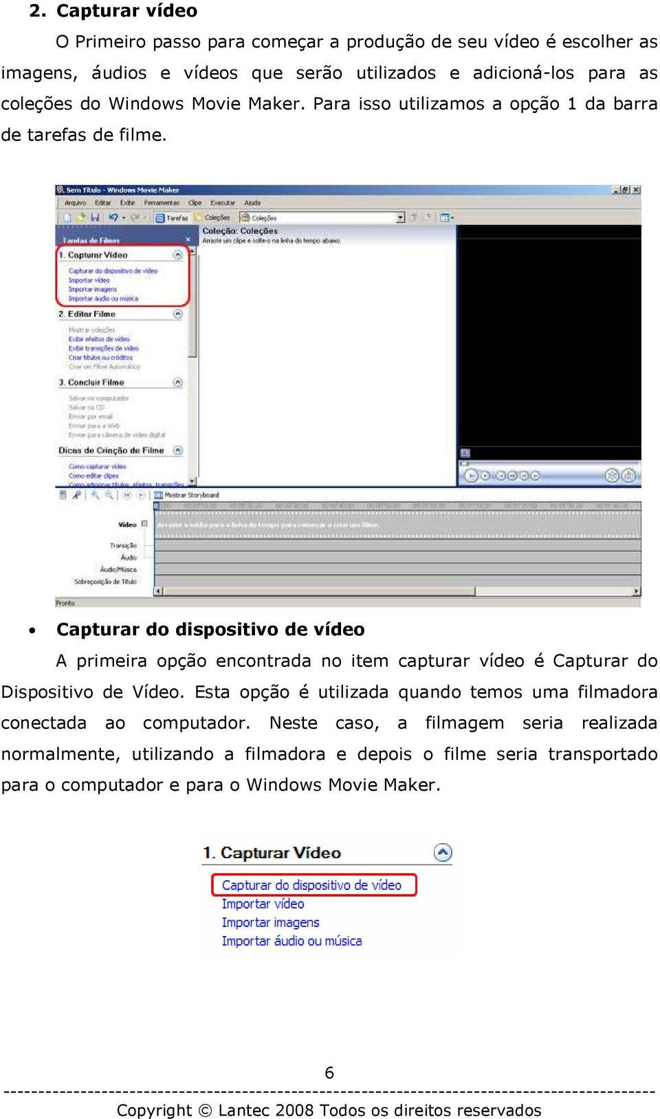Capturar do dispositivo de vídeo A primeira opção encontrada no item capturar vídeo é Capturar do Dispositivo de Vídeo.