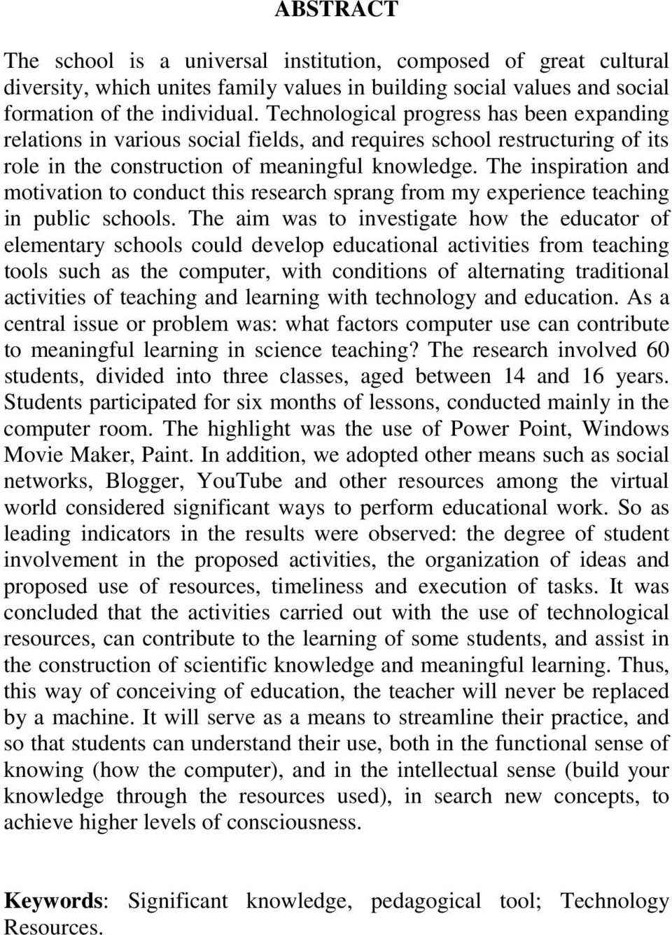 The inspiration and motivation to conduct this research sprang from my experience teaching in public schools.