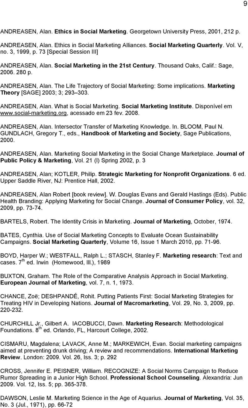 Marketing Theory [SAGE] 2003; 3; 293 303. ANDREASEN, Alan. What is Social Marketing. Social Marketing Institute. Disponível em www.social-marketing.org, acessado em 23 fev. 2008. ANDREASEN, Alan. Intersector Transfer of Marketing Knowledge.
