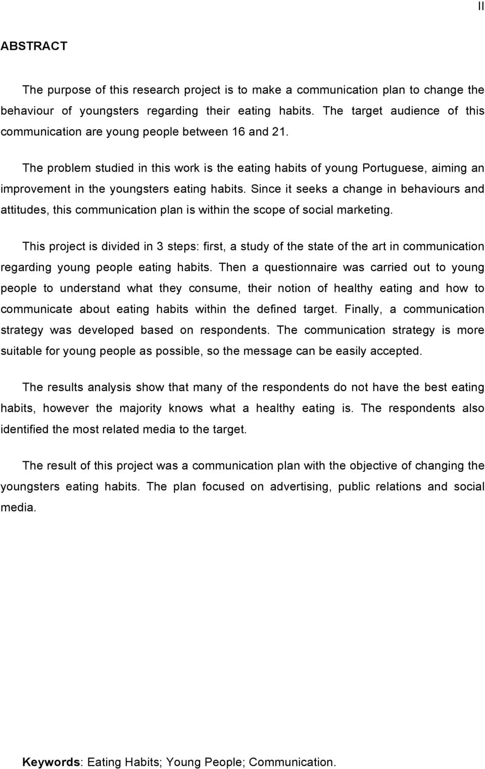 The problem studied in this work is the eating habits of young Portuguese, aiming an improvement in the youngsters eating habits.