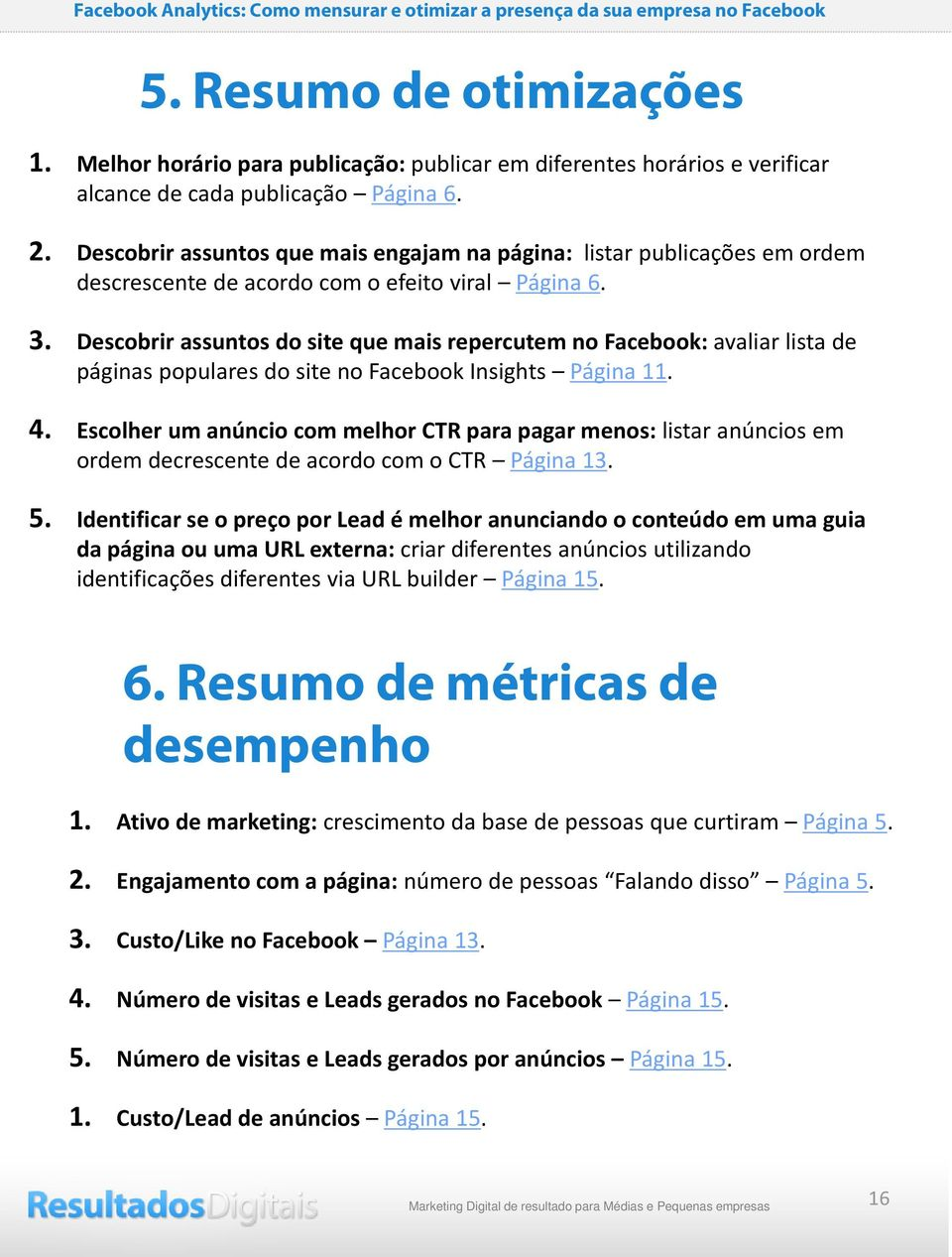 Descobrir assuntos do site que mais repercutem no Facebook: avaliar lista de páginas populares do site no Facebook Insights Página 11. 4.