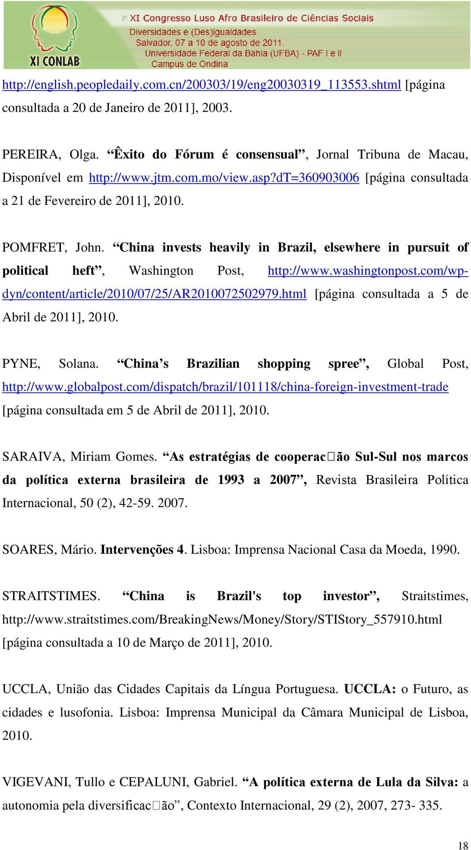 China invests heavily in Brazil, elsewhere in pursuit of political heft, Washington Post, http://www.washingtonpost.com/wpdyn/content/article/2010/07/25/ar2010072502979.