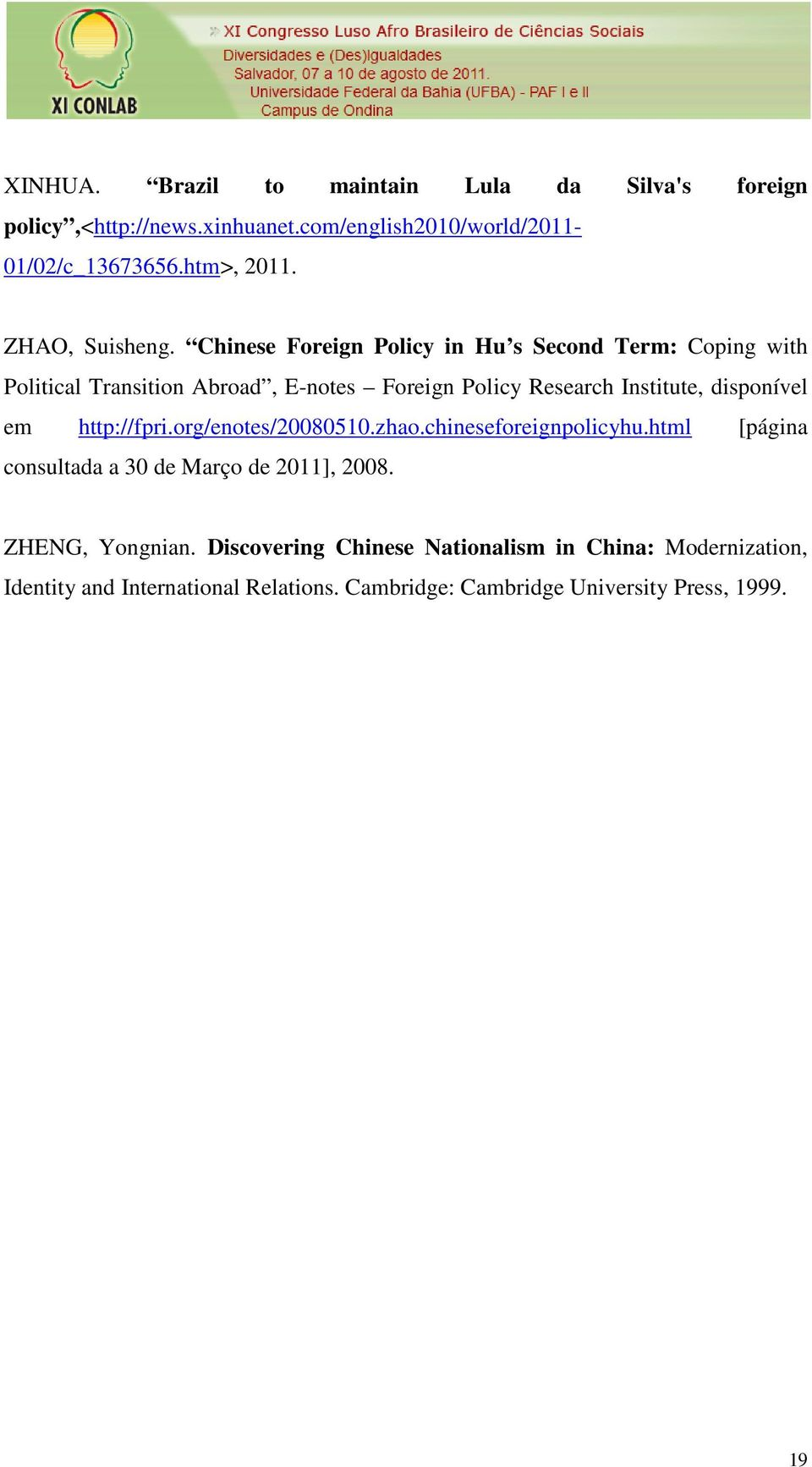 Chinese Foreign Policy in Hu s Second Term: Coping with Political Transition Abroad, E-notes Foreign Policy Research Institute, disponível em