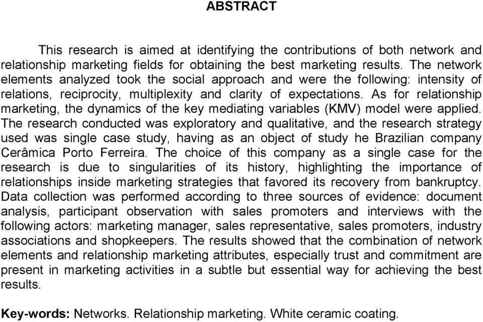 As for relationship marketing, the dynamics of the key mediating variables (KMV) model were applied.