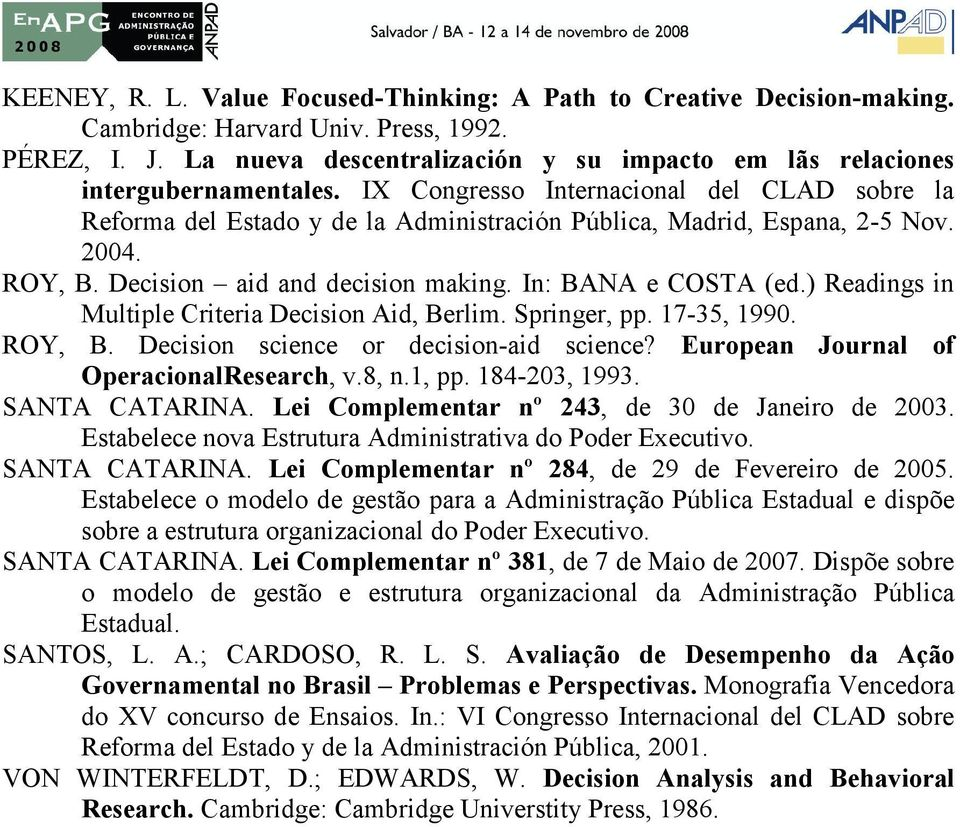 2004. ROY, B. Decision aid and decision making. In: BANA e COSTA (ed.) Readings in Multiple Criteria Decision Aid, Berlim. Springer, pp. 17-35, 1990. ROY, B. Decision science or decision-aid science?