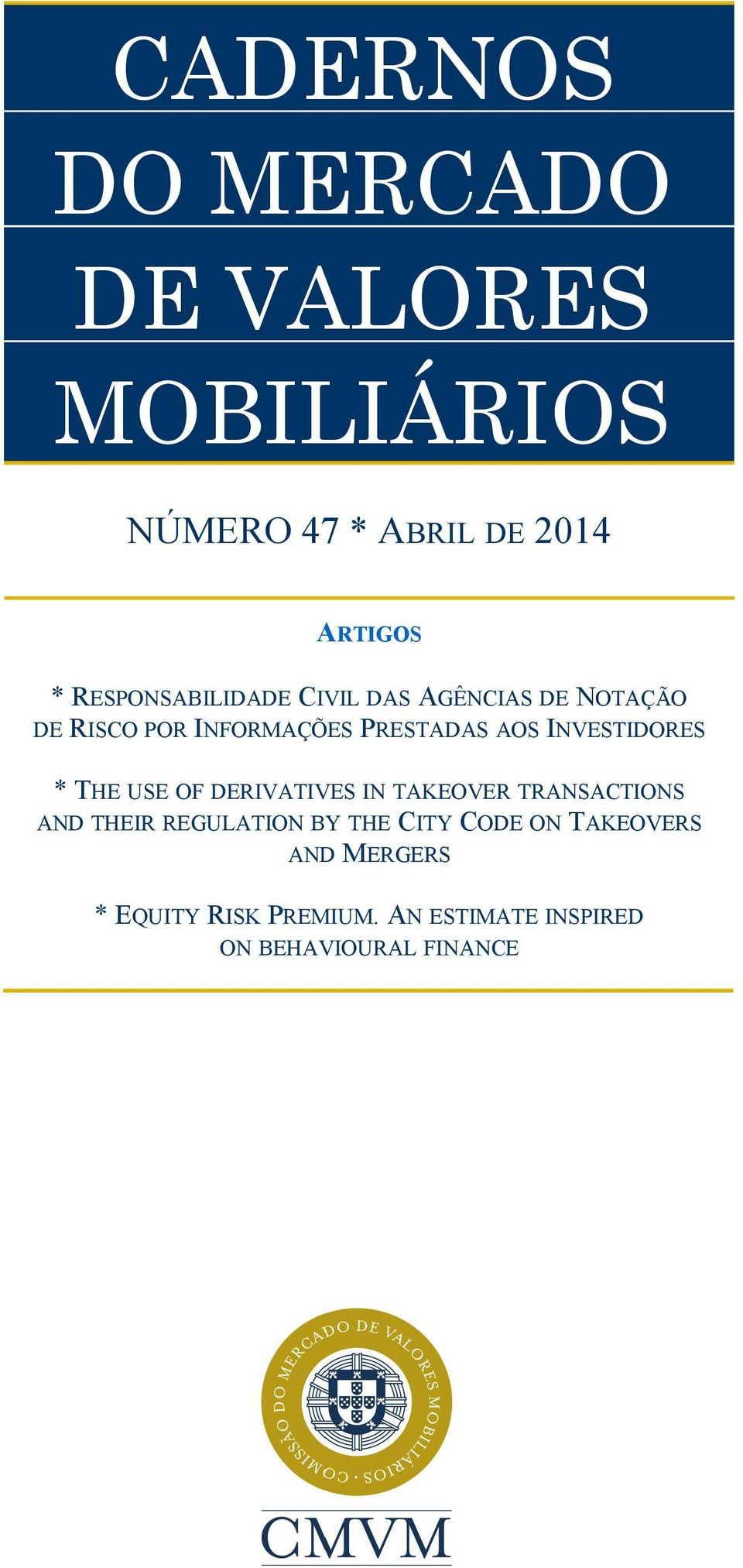 PRESTADAS AOS INVESTIDORES * THE USE OF DERIVATIVES IN TAKEOVER TRANSACTIONS AND THEIR REGULATION BY