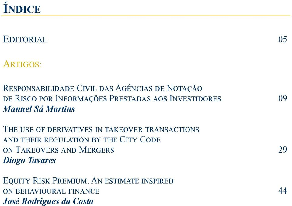 DERIVATIVES IN TAKEOVER TRANSACTIONS AND THEIR REGULATION BY THE CITY CODE ON TAKEOVERS AND MERGERS 29