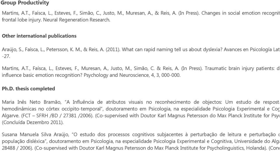 , Faísca, L., Esteves, F., Muresan, A., Justo, M., Simão, C. & Reis, A. (In Press). Traumatic brain injury patients: does frontal bra influence basic emotion recognition?