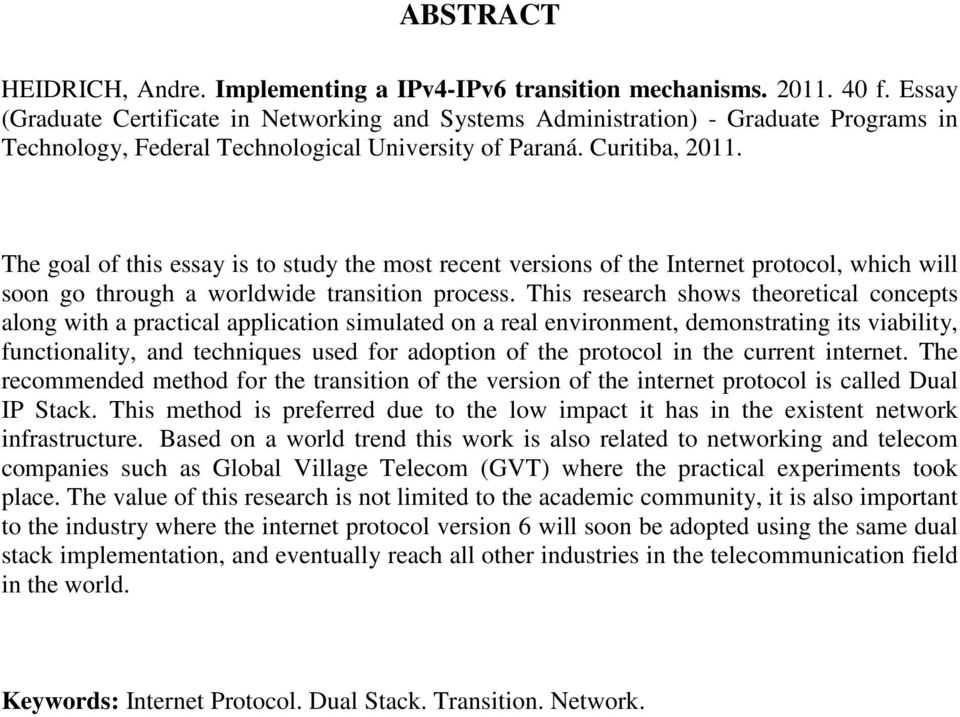 The goal of this essay is to study the most recent versions of the Internet protocol, which will soon go through a worldwide transition process.