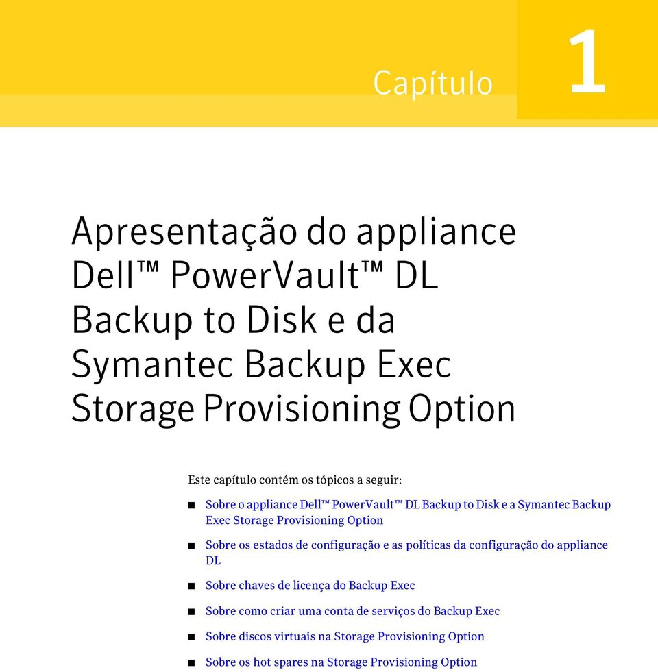 Option Sobre os estados de configuração e as políticas da configuração do appliance DL Sobre chaves de licença do Backup Exec Sobre como
