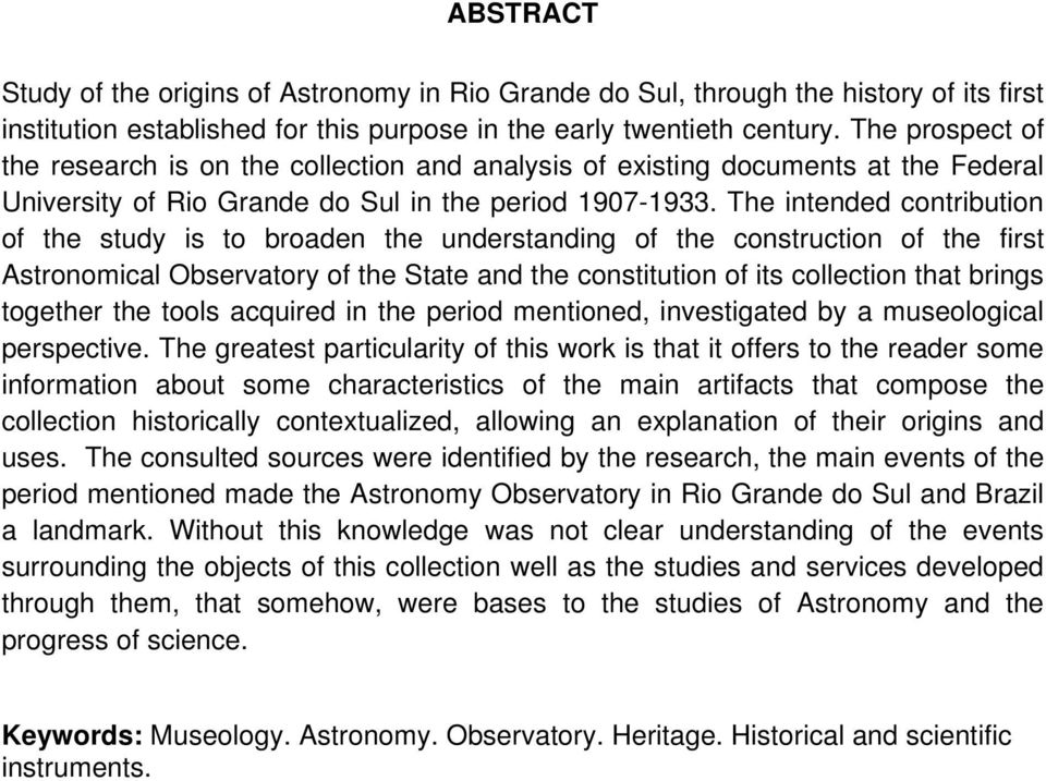 The intended contribution of the study is to broaden the understanding of the construction of the first Astronomical Observatory of the State and the constitution of its collection that brings