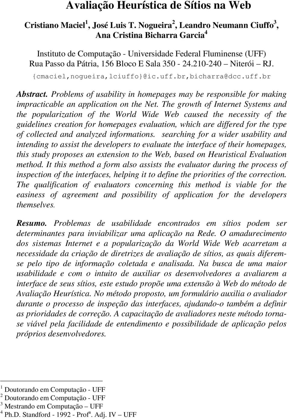 {cmaciel,nogueira,lciuffo}@ic.uff.br,bicharra@dcc.uff.br Abstract. Problems of usability in homepages may be responsible for making impracticable an application on the Net.