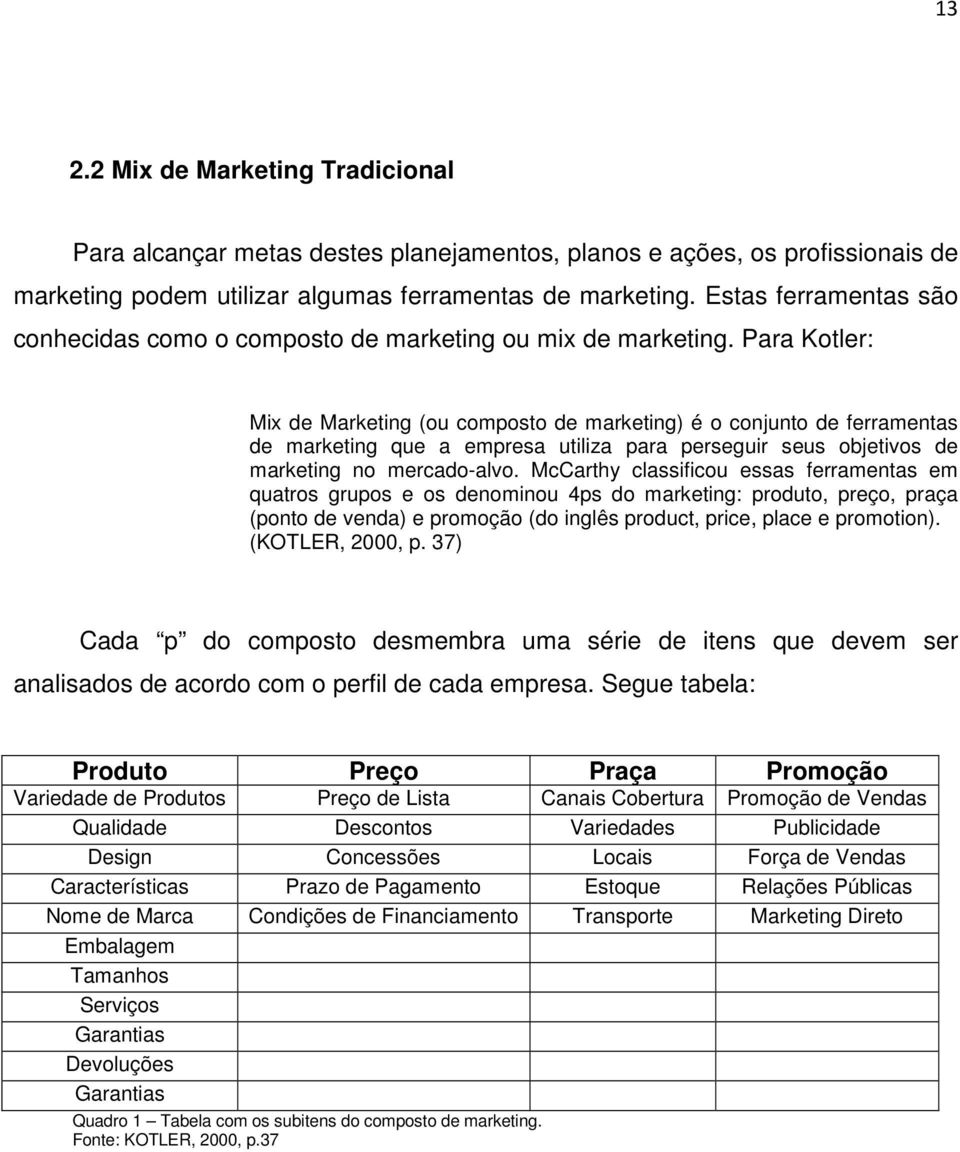 Para Kotler: Mix de Marketing (ou composto de marketing) é o conjunto de ferramentas de marketing que a empresa utiliza para perseguir seus objetivos de marketing no mercado-alvo.