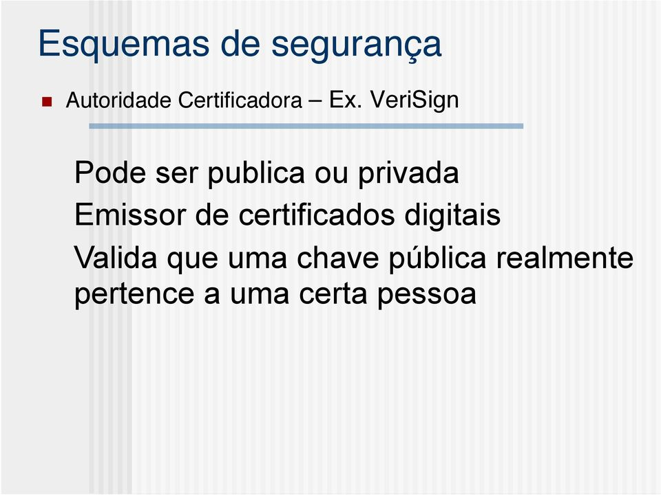 "VeriSign"" Pode ser publica ou privada Emissor"