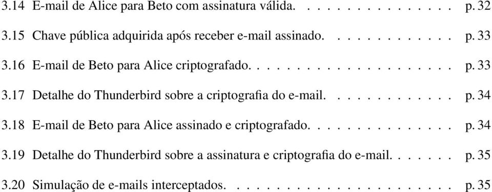 ............ p. 34 3.18 E-mail de Beto para Alice assinado e criptografado............... p. 34 3.19 Detalhe do Thunderbird sobre a assinatura e criptografia do e-mail.